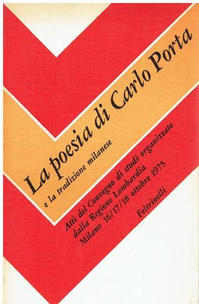 La poesia di Carlo Porta e la tradizione milanese : atti del Convegno di studi organizzato dalla Regione Lombardia
