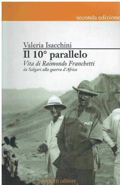 Il 10. parallelo : vita di Raimondo Franchetti da Salgari alla guerra d'Africa