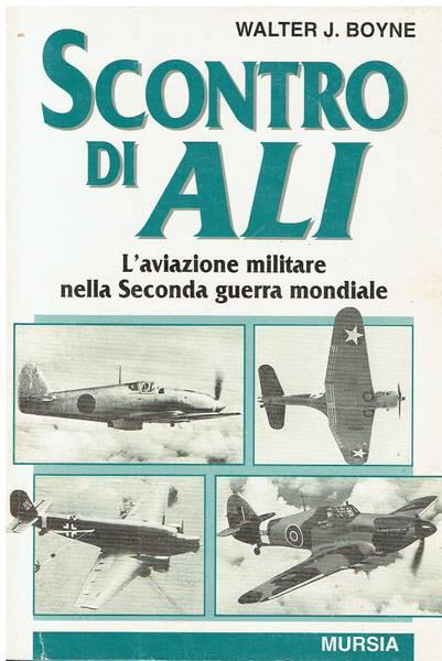 Scontro di ali : l'aviazione militare nella seconda guerra mondiale
