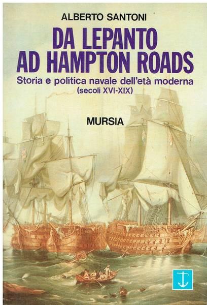 Da Lepanto ad Hampton Roads : storia e politica navale dell'età moderna secoli 16. 19.