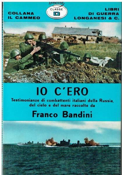 Io c'ero : testimonianze di combattenti italiani della Russia