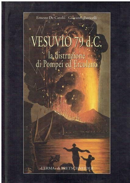 Vesuvio 79 d. . : la distruzione di Pompei ed Ercolano