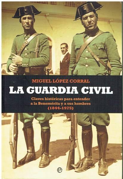 La Guardia Civil : claves históricas para entender a la Benemérita y a sus hombres