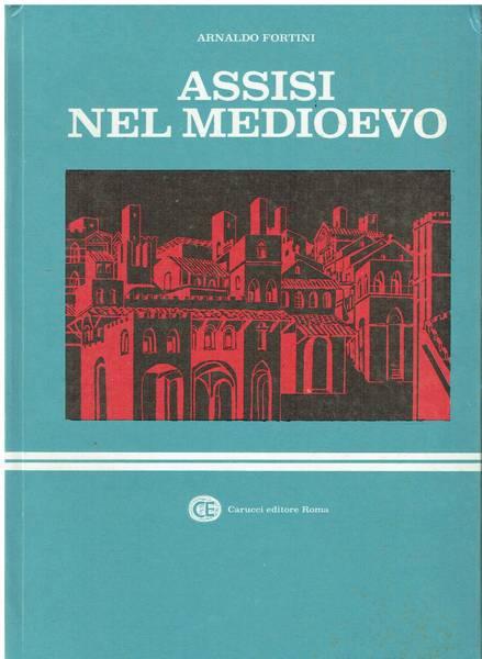 Assisi nel Medioevo : Leggende - Avventure - Battaglie