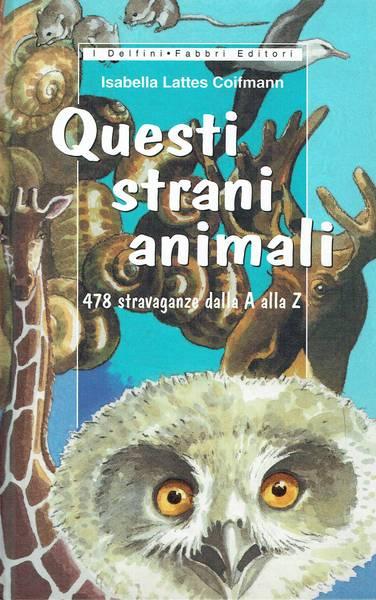 Questi strani animali : 478 stravaganze dalla A alla Z