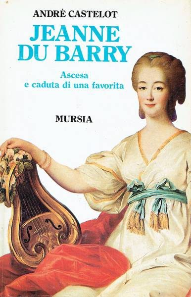 Jeanne du Barry : ascesa e caduta di una favorita