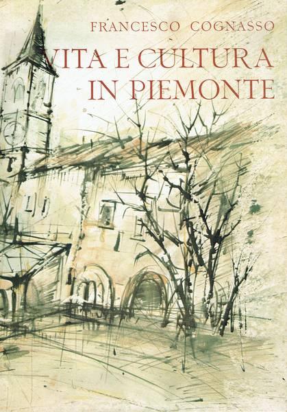 Vita e cultura in Piemonte : dal Medioevo ai giorni nostri