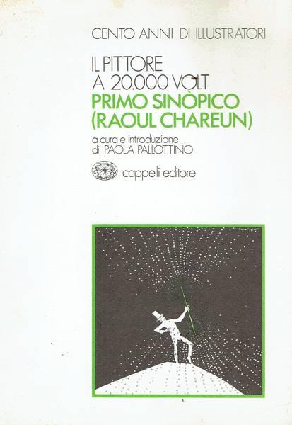 Il pittore a 20. 00 volt : Primo Sinopico (Raoul Chareun)