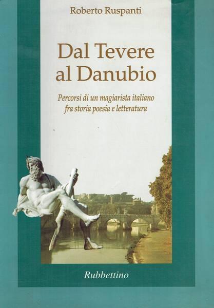 Dal Tevere al Danubio : percorsi di un magiarista italiano fra storia poesia e letteratura