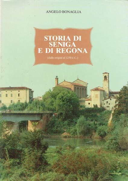 Storia di Seniga e di Regona dalle origini al 1250 d. .