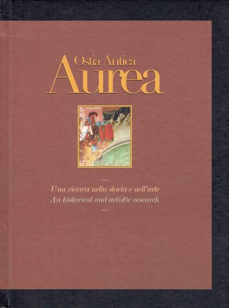 Aurea: Ostia antica : una ricerca nella storia e nell'arte