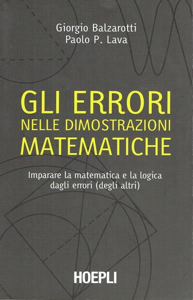Gli errori nelle dimostrazioni matematiche : imparare la matematica e la logica dagli errori (degli altri)