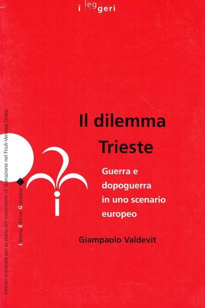 Il dilemma Trieste : guerra e dopoguerra in uno scenario europeo