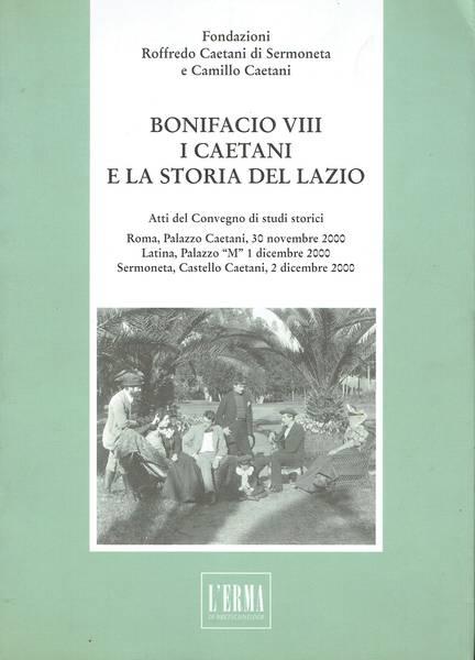 Bonifacio 8.  i Caetani e la storia del Lazio : atti del convegno di studi storici
