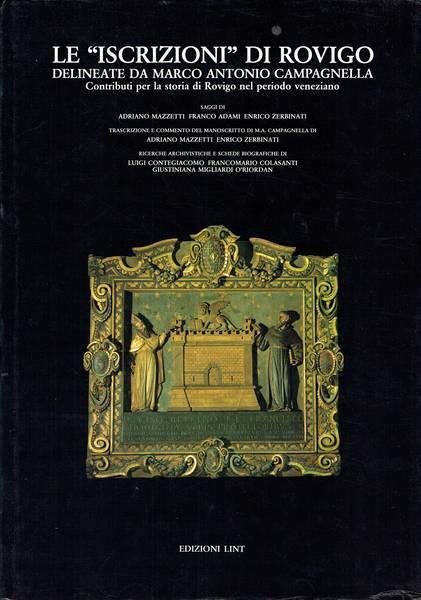 Le iscrizioni di Rovigo delineate da Marco Antonio Campagnella : contributi per la storia di Rovigo nel periodo veneziano