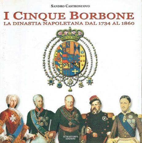 I cinque Borbone : la dinastia napoletana dal 1734 al 1860