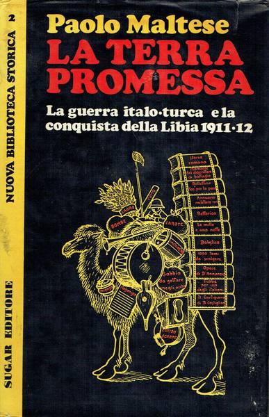 La terra promessa : la guerra italo-turca e la conquista della Libia
