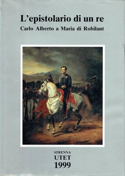 L'epistolario di un re : Carlo Alberto a Maria di Robilant
