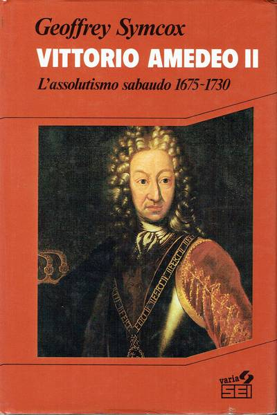 Vittorio Amedeo 2. : l'assolutismo sabaudo 1675-1730