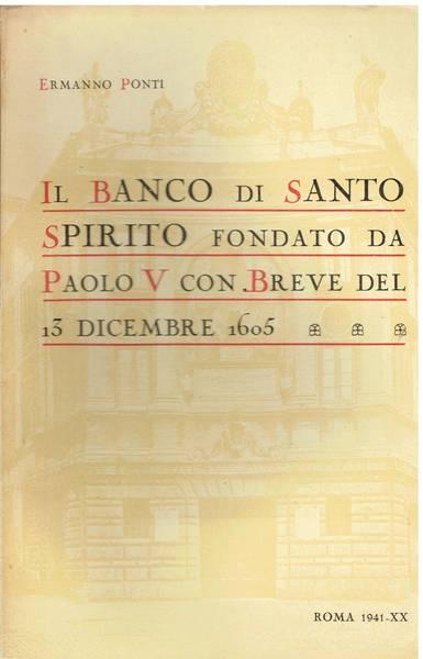 Il Banco di Santo Spirito fondato da S. . Paolo 5. con breve del 13 dicembre 1605