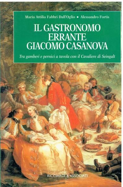 Il gastronomo errante Giacomo Casanova : tra gamberi e pernici a tavola con il Cavaliere di Seingalt
