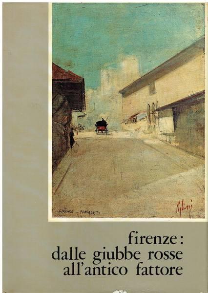 Firenze: dalle Giubbe Rosse all'Antico Fattore : con pagine dall'inedito Giornale di bordo di Arturo Loria