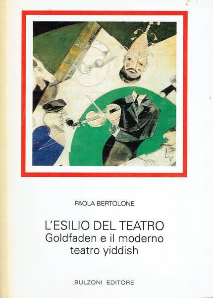 L'esilio del teatro : Goldfaden e il moderno teatro yiddish
