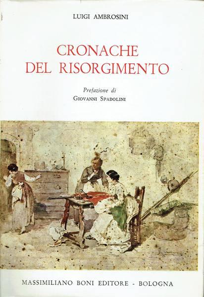 Cronache del Risorgimento : con appendice di nuovi scritti