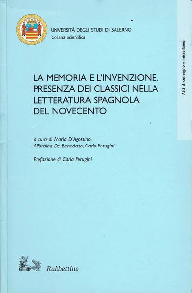 La memoria e l'invenzione: presenza dei classici nella letteratura spagnola del Novecento : atti del Congresso internazionale