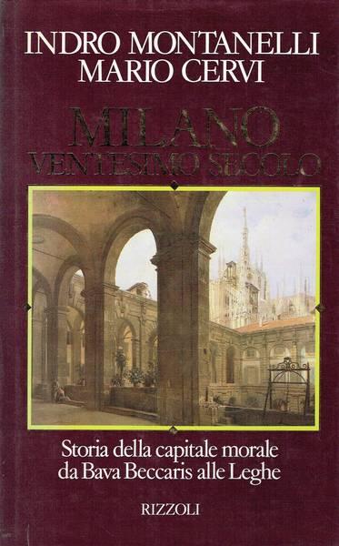 Milano ventesimo secolo. Storia della capitale morale da Bava Beccaris alle Leghe
