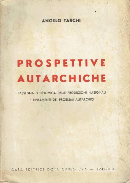 Prospettive autarchiche : rassegna economica delle produzioni nazionali e lineamenti dei problemi autarchici