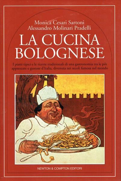 La cucina bolognese : i piatti tipici e le ricette tradizionali di una gastronomia tra le più apprezzate e gustose d'Italia