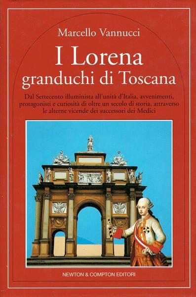 I Lorena granduchi di Toscana : dal Settecento illuminista all'unità d'Italia