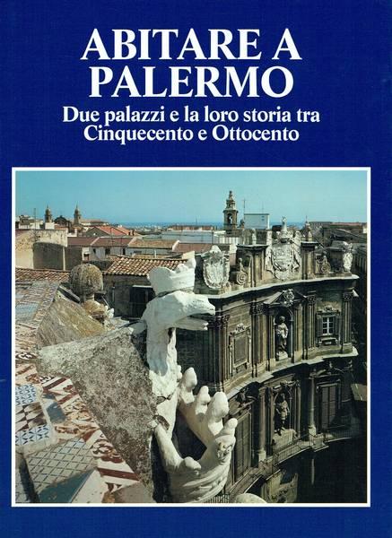 Abitare a Palermo : due palazzi e la loro storia tra cinquecento e ottocento