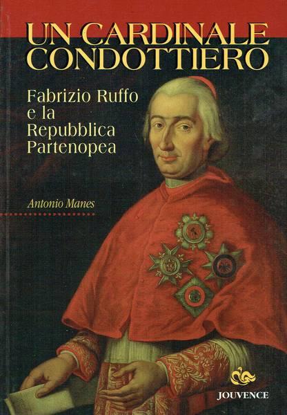 Un cardinale condottiero : Fabrizio Ruffo e la Repubblica partenopea