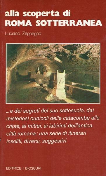 Alla scoperta di Roma sotterranea . . : e dei segreti del suo sottosuolo