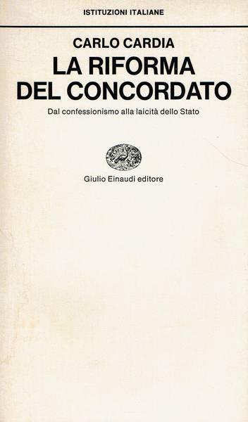 La riforma del Concordato : dal confessionismo alla laicità dello Stato