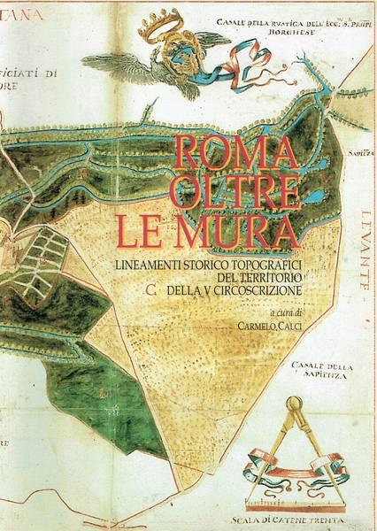Roma oltre le mura : lineamenti storico topografici del territorio della 5. circoscrizione