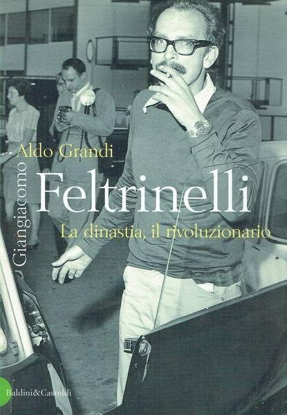 Giangiacomo Feltrinelli : la dinastia
