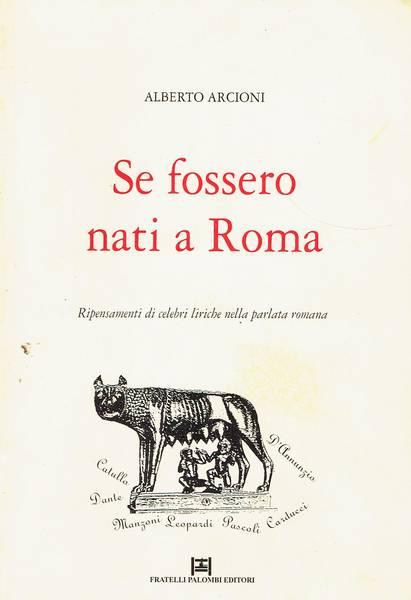 Se fossero nati a Roma : ripensamenti di celebri liriche nella parlata romana