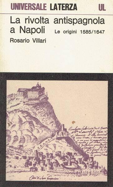 La rivolta antispagnola a Napoli : le origini (1585-1647)