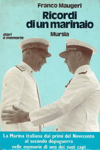 Ricordi di un marinaio : La Marina italiana dai primi del Novecento al secondo dopoguerra nelle memorie di uno dei suoi capi