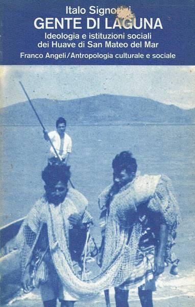 Gente di laguna : ideologia e istituzioni sociali dei Huave di San Mateo del Mar