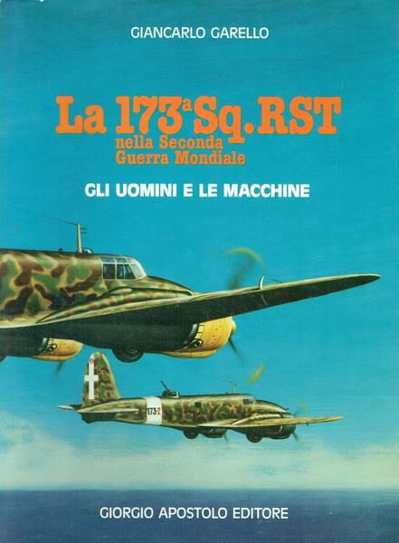 La 173a squadriglia RST nella seconda guerra mondiale : gli uomini e le macchine