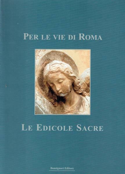 Per le vie di Roma : le edicole sacre