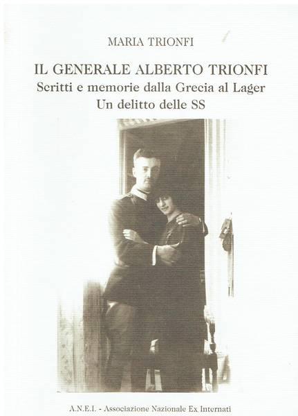 Il generale Alberto Trionfi : scritti e memorie dalla Grecia al lager