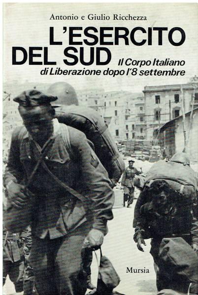 L'esercito del Sud : il Corpo Italiano di Liberazione dopo l'8 settembre