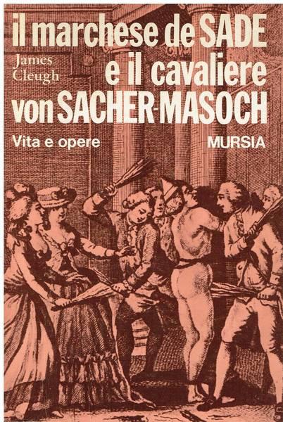 Il marchese de Sade e il cavaliere von Sacher-Masoch : Vita e opere