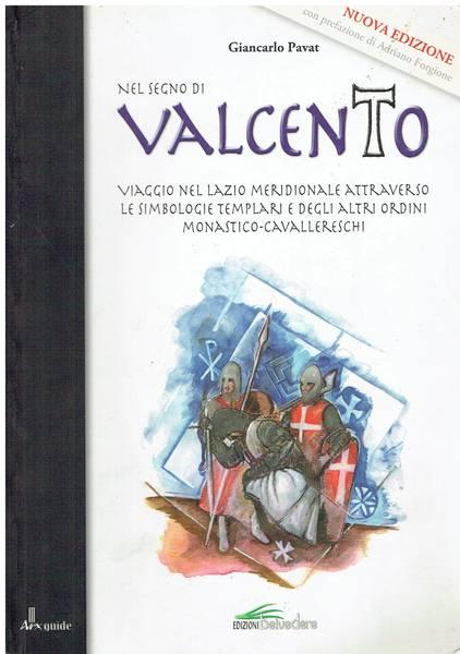 Nel segno di Valcento : viaggio nel Lazio Meridionale attraverso le simbologie templari e degli altri ordini monastico-cavallereschi