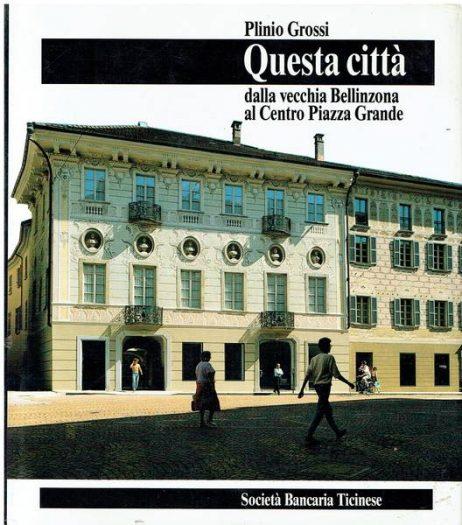 Questa città : dalla vecchia Bellinzona al Centro Piazza Grande